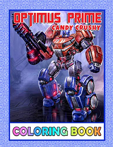 Candy Crushy - Optimus Prime Coloring Book: Great Books for Any Fans, All Ages