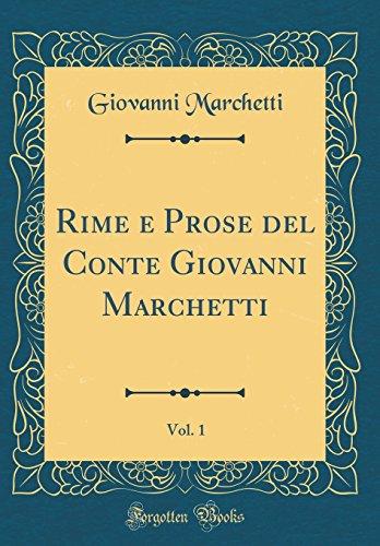 Rime e Prose del Conte Giovanni Marchetti, Vol. 1 (Classic Reprint)