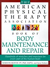 The American Physical Therapy Association Book of Body Maintenance and Repair