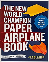 Image: The New World Champion Paper Airplane Book: Featuring the World Record-Breaking Design, with Tear-Out Planes to Fold and Fly | Paperback: 160 pages | by John M. Collins (Author). Publisher: Ten Speed Press; Csm edition (March 26, 2013)