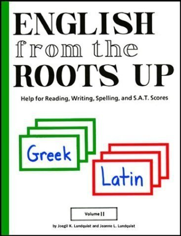 English from the Roots Up, Vol. 2: Help for Reading, Writing, Spelling, and S.A.T. Scores by Lundqui