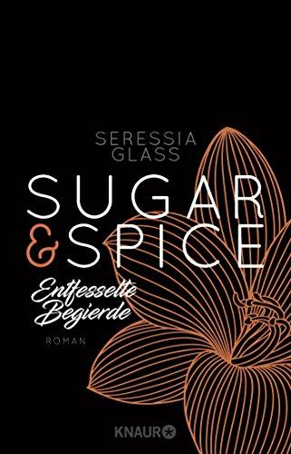 Sugar & Spice - Entfesselte Begierde: Roman (Die Sugar-&-Spice-Reihe, Band 3)