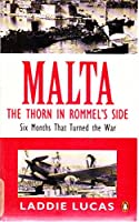 Malta: The Thorn in Rommel's Side,Six Months That Turned the War