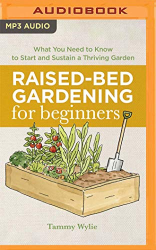 Raised-Bed Gardening for Beginners: Everything You Need to Know to Start and Sustain a Thriving Garden