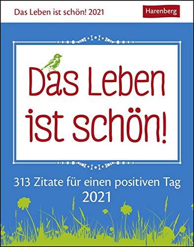 Das Leben ist schön! Kalender 2021: 313 Zitate für einen positiven Tag