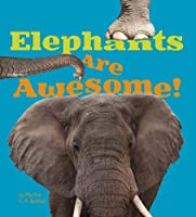 Elephants Are Awesome! (A+ Books: Awesome African Animals)