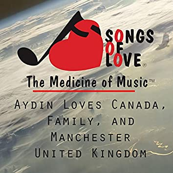 Aydin Loves Canada, Family, and Manchester United Kingdom