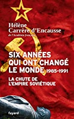 Six années qui ont changé le monde 1985-1991 - La chute de l'Empire soviétique de Hélène Carrère d'Encausse
