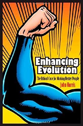 Enhancing Evolution: The Ethical Case for Making Better People by John Harris(2010-10-17)