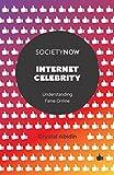 Internet Celebrity: Understanding Fame Online (SocietyNow) (