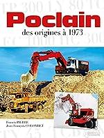 Poclain, des origines à 1973 de Francis Pierre