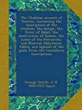 The Chaldean account of Genesis, containing the description of the creation, the deluge, the Tower of Babel, the destruction of Sodom, the times of ... of the gods; from the Cuneiform inscriptions