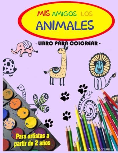 MIS AMIGOS LOS ANIMALES - Libro para colorear - Para artistas a partir de 2 años: Aprende a pintar simpáticos animales – 50 dibujos en blanco para ... | Libro de actividades para niños y niñas