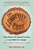 The Longevity Code: Slow Down the Aging Process and Live Well for Longer: Secrets from the Leading Edge of Science