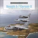 Vought A-7 Corsair: The Us Navy and Us Air Force's Light Attack Aircraft (Legends of Warfare: Aviation)