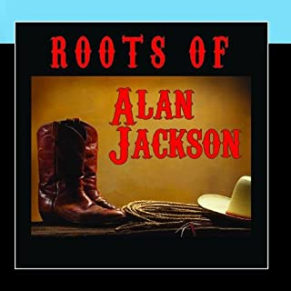 The Roots Of Alan Jackson