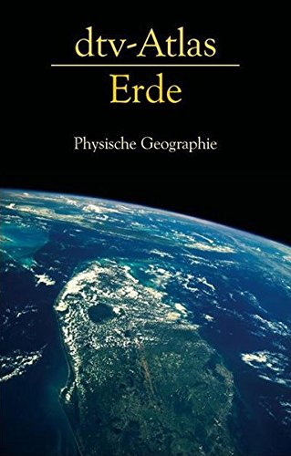 dtv-Atlas Erde: Physische Geographie (dtv Fortsetzungsnummer 60, Band 3329)