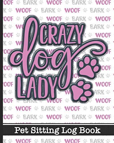 Crazy Dog Lady - Pet Sitting Log Book: Essential Notebook...