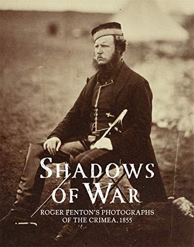 Shadows of War: Roger Fenton's Photographs of the Crimea 1855