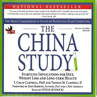 The China Study     The Most Comprehensive Study of Nutrition Ever Conducted and the Startling Implications for Diet, Weight Loss, And Long-term Health              By:                                                                                                                                 T. Colin Campbell,                                                                                        Thomas M. Campbell                               Narrated by:                                                                                                                                 Stefan Rudnicki                      Length: 7 hrs and 44 mins     2,320 ratings     Overall 4.6