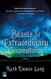 Beasts of Extraordinary Circumstance: A Novel