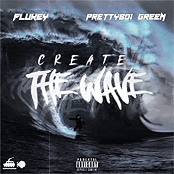 Create the W a V E (feat. PrettyBoi Green)