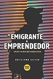 De Emigrante a Emprendedor: 1 relato y 10 retos que te harán exitoso (Spanish Edition)