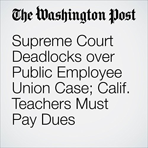 Supreme Court Deadlocks over Public Employee Union Case; Calif. Teachers Must Pay Dues cover art