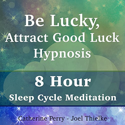 Be Lucky, Attract Good Luck Hypnosis audiobook cover art