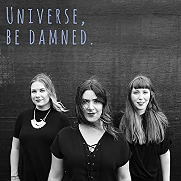 Universe, Be Damned (Live)