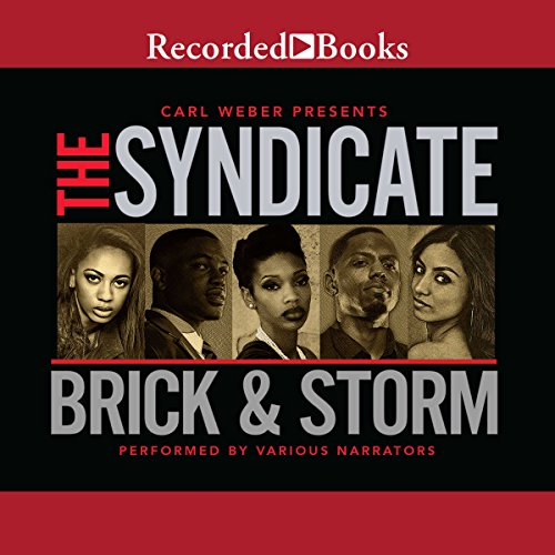 The Syndicate     Carl Weber Presents              By:                                                                                                                                 Brick,                                                                                        Storm                               Narrated by:                                                                                                                                 Diana Luke,                                                                                        Dylan Ford,                                                                                        Randall Buck,                   and others                 Length: 7 hrs and 57 mins     859 ratings     Overall 4.4