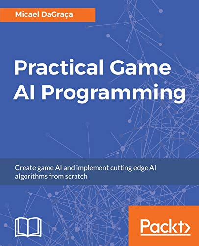 Practical Game AI Programming: Unleash the power of Artificial Intelligence to your game (English Edition)