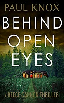 Behind Open Eyes: An absolutely gripping mystery suspense novel (A Reece Cannon Thriller Book 2) by [Paul Knox]