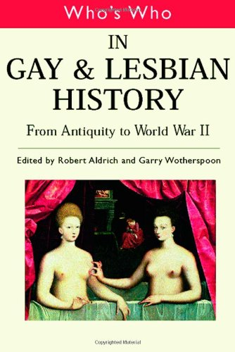 Who's Who in Gay and Lesbian History: From Antiquity to World War II (Vol 1)