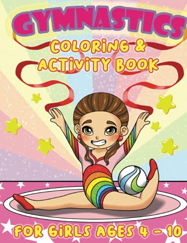 Gymnastics Coloring & Activity Book for Girls Ages 4 - 10: 75 Pages of Fun│Coloring, Mazes, Spot the Difference, Connect The Dots, Word Search, Color by Number │Adorable Gift for All Gymnastics Lovers