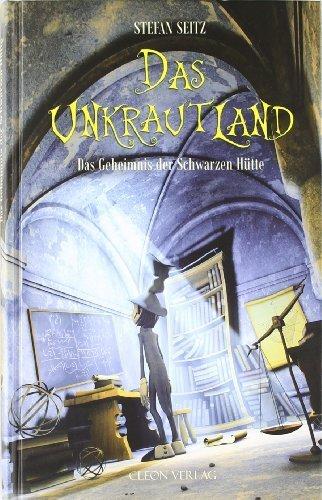 Das Unkrautland - Teil 2: Das Geheimnis der Schwarzen Hütte by Stefan Seitz(November 2010)