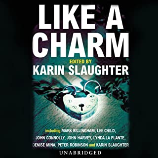 Like a Charm                   By:                                                                                                                                 Karin Slaughter (author/editor),                                                                                        Mark Billingham,                                                                                        Lee Child,                   and others                          Narrated by:                                                                                                                                 Susan Ericksen                      Length: 10 hrs and 44 mins     5 ratings     Overall 4.2