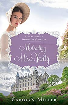 Misleading Miss Verity (Regency Brides: Daughters of Aynsley Book 3) by [Carolyn Miller]