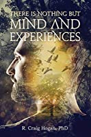 There Is Nothing But Mind and Experiences