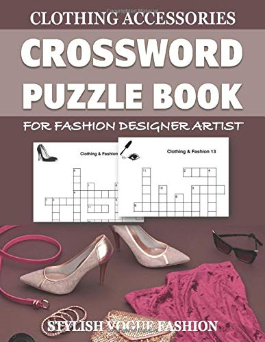 Clothing Accessories Crossword Puzzle Book For Fashion Designer Artist Stylish Vogue Fashion: Funny Unique Activity for Adult or Kid. Special Brain ... Vocabulary Spelling. Novelty Gag Gift Idea