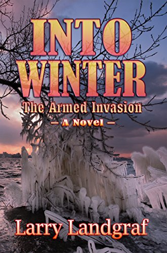 Book: Into Winter - The Armed Invasion (The Four Seasons Book 3) by Larry Landgraf