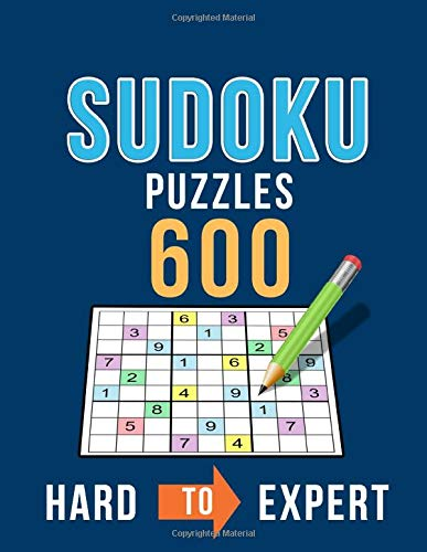 Sudoku 600 Puzzles Hard to Expert: Ultimate Challenge Collection of Sudoku Problems with Two Levels of Difficulty to Improve your Game