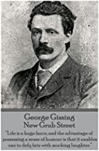 """George Gissing - New Grub Street: """"Life is a huge farce, and the advantage of possessing a sense of humour is that it enables one to defy fate with mocking laughter."""""""