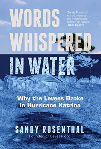 Words Whispered in Water: Why the Levees Broke in Hurricane Katrina (Natural Disaster, New Orleans Flood, Government Corruption) by [Sandy Rosenthal]