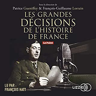 Les grandes décisions de l'histoire de France                   Written by:                                                                                                                                 Patrice Gueniffey,                                                                                        François-Guillaume Lorrain                               Narrated by:                                                                                                                                 François Hatt                      Length: 13 hrs and 38 mins     Not rated yet     Overall 0.0
