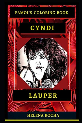 Cyndi Lauper Famous Coloring Book: Whole Mind Regeneration and Untamed Stress Relief Coloring Book for Adults: 0
