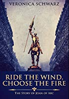 Ride The Wind, Choose The Fire: Premium Hardcover Edition