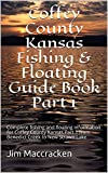Coffey County Kansas Fishing & Floating Guide Book Part 1: Complete fishing and floating information for Coffey County Kansas Part 1 from Benedict Creek ... (Kansas Fishing & Floating Guide Books 15)