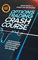 Options Trading Crash Course: Fool-Proof Guide with Strategies for Beginners in the Stock Market to Create Passive Income Right From Home