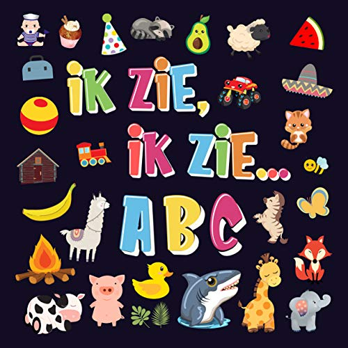 Ik Zie, Ik Zie...ABC: Een Superleuk Alfabet Kijk- en Zoekboek | Leren Lezen Voor Kinderen Van 2-5 Jaar!